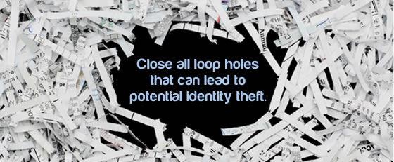 Close all the loopholes that can lead to potential identity theft.